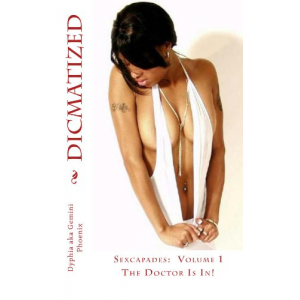 Dicmatized: The Doctor Is In (Sexcapades Book 1)
