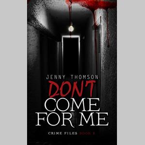 Don't Come for Me (Crime Files Book 3)