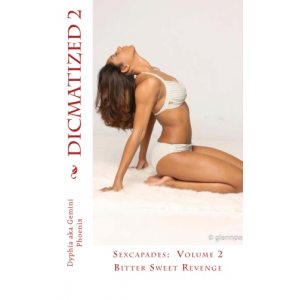 Dicmatized 2:  Bitter Sweet Revenge (Sexcapdes)