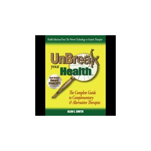 UnBreak Your Health: The Complete Guide to Complementary & Alternative Therapies