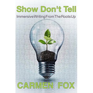 Show Don't Tell: Immersive Writing From The Roots Up