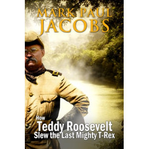 How Teddy Roosevelt Slew the Last Mighty T-Rex