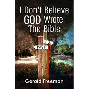 I Don't Believe God Wrote The Bible (Get A Life Book 2)