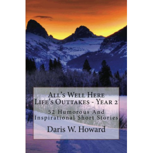 All's Well Here (Life's Outtakes Year 2) 52 Humorous and Inspirational Short Stories