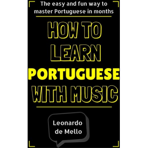Portuguese: How To Learn Portuguese With Music - The Easy And Fun Way To Master Portuguese In Months
