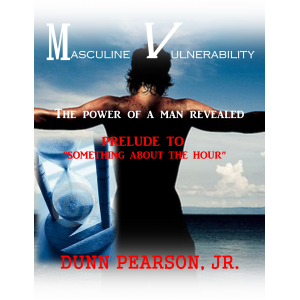 MASCULINE VULNERABILITY: the power of a man revealed