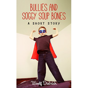 Bullies and Soggy Soup Bones: A Short Story
