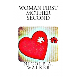 Woman First Mother Second: Achieving Self Love