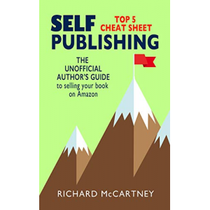 The Unofficial Author's Guide To Selling Your Book On Amazon: The Top 5 Cheat Sheet for Self Publishing Authors (Self-Publishing 1)