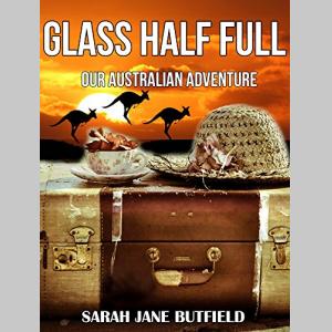 Glass Half Full: Our Australian Adventure (Sarah Jane's Travel Memoir Series Book 1)