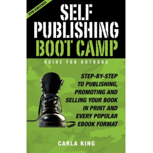 Self-Publishing Boot Camp Guide for Authors: Step-by-Step to Self-Publishing Success