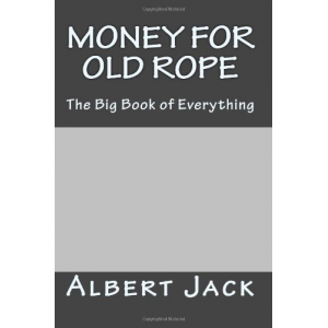 Money for Old Rope: The Big Book of Everything