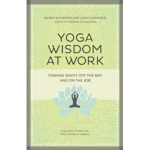 Yoga Wisdom at Work: Finding Sanity Off the Mat and On the Job