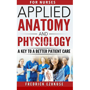 APPLIED ANATOMY AND PHYSIOLOGY: A KEY TO A BETTER PATIENT CARE