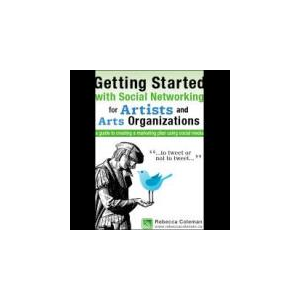 Getting Started with Social Networking for Artists and Arts Organizations