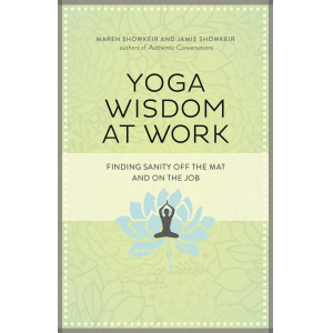 Yoga Wisdom at Work: Finding Sanity Off the Mat and On the Job.