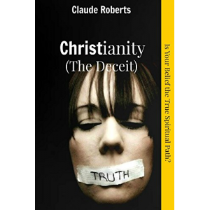 Christianity (The Deceit): Is Your Belief the True Spiritual Path