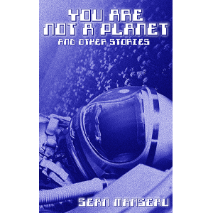 You Are Not a Planet and Other Stories