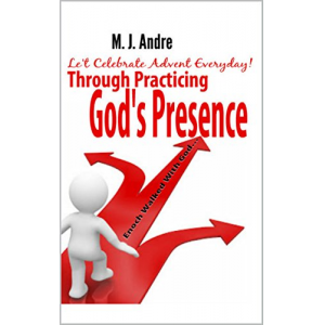 Let's Celebrate Advent Every Day!: Through Practicing God's Presence!
