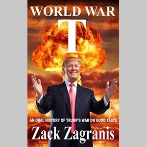 WORLD WAR T: An Oral History of Trump's War on Good Taste