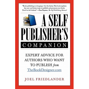 A Self-Publisher's Companion: Expert Advice for Authors Who Want to Publish