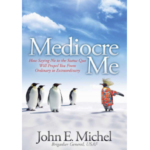 Mediocre Me: How Saying No to the Status Quo can Propel You from Ordinary to Extraordinary
