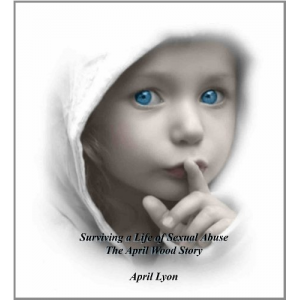 Surviving a Life of Sexual Abuse: The April Wood Story