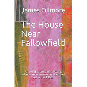The House Near Fallowfield: An exciting story of mystery, adventure, romance and betrayal set in the 1960s