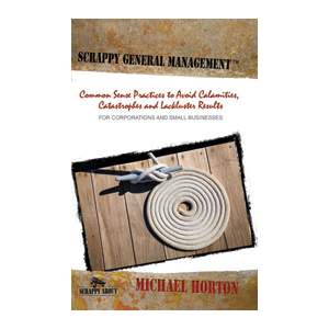 Scrappy General Managment: Common Sense Practices to Avoid Calamities, Catastrophies, and Lackluster Results