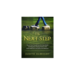 The Next Step: How to free yourself from the false beliefs  and negative thinking patterns that drive addictions and destructive behavior