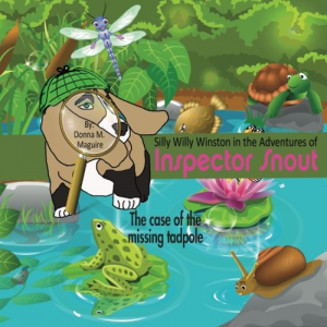 Silly Willy Winston in the Adventures of Inspector Snout: The case of the missing tadpole (The Adventures of Silly Willy Winston) (Volume 3)