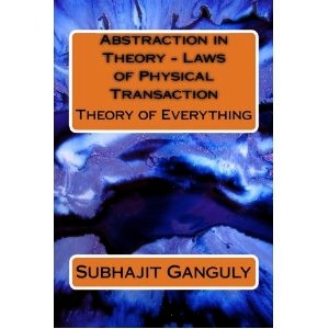 Abstraction in Theory - Laws of Physical Transaction: Theory of Everything