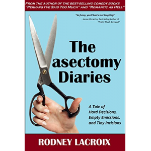 The Vasectomy Diaries: A Tale of Hard Decisions, Empty Emissions and Tiny Incisions (comedy, humor)