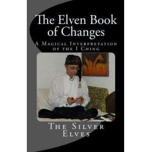 The Elven Book of Changes: A Magical Interpretation of the I Ching