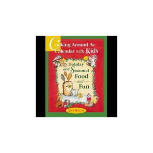 Cooking The Calendar With Kids: Holiday and Seasonal Food and Fun