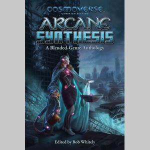 Arcane Synthesis: A Blended-Genre Anthology