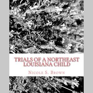 Trials of A Northeast Louisiana Child
