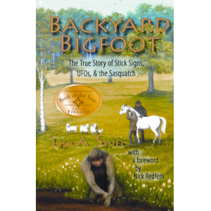 Backyard Bigfoot: The True Story of Stick Signs, UFOs, & the Sasquatch