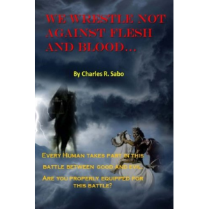 We Wrestle Not Against Flesh and Blood: There is spiritual warfare all arounf us.  Good against evil, light against the darkness; This battle rages and can be seen if you are looking!