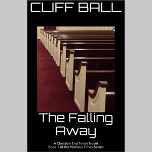 The Falling Away: Christian End Times Novel (Perilous Times Book 1)