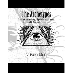 The Archetypes: Interpreting Spiritual and Occult Symbolisms (The Archetypes Series) (Volume 1)