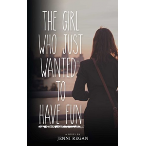 The Girl Who Just Wanted to Have Fun: A stunning new psychological drama with twists and multiple layers. You won't want to put it down!
