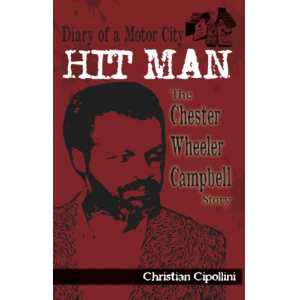 Diary of a Motor City Hit Man: The Chester Wheeler Campbell Story