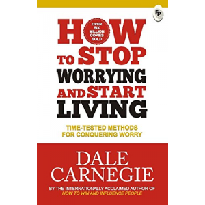 How To Stop Worrying And Start Living [Aug 01, 2016] Carnegie, Dale
