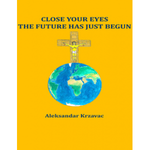 CLOSE YOUR EYES THE FUTURE HAS JUST BEGUN