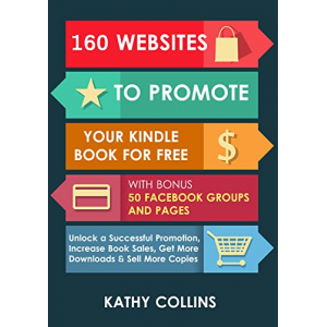 160 Websites to Promote your Kindle Book   for Free with Bonus 50 Facebook Groups and Pages: Unlock a Successful Promotion, Increase   Book Sales, Get More Downloads and Sell More   Copies