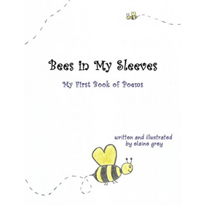 Bees in My Sleeves: My First Book of Poems