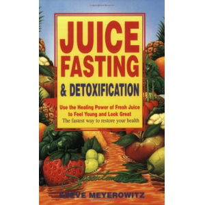 Juice Fasting and Detoxification: Use the Healing Power of Fresh Juice to Feel Young and Look Great
