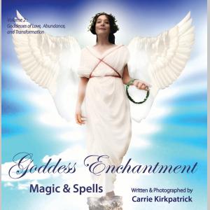 Goddess Enchantment - Magic and Spells: Volume Two Goddesses Love, Abundance and Transformation
