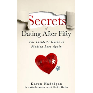 Secrets of Dating After Fifty: The Insider's Guide to Finding Love Again
